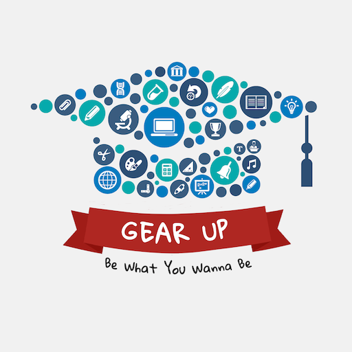 GEAR UP: Be What You Wanna Be